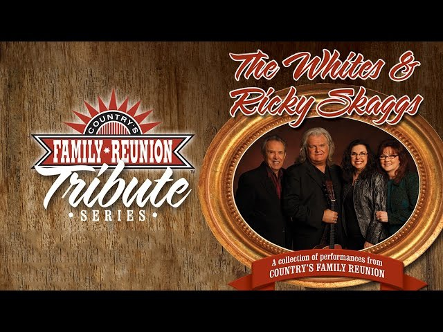 Countrys Family Reunion Tribute Series The Whites Ricky Skaggs