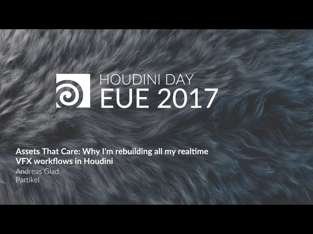EUE 2017: Andreas Glad - Assets That Care: Why I'm Rebuilding all my Realtime VFX Workflows in Houdini