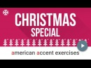 Christmas Special: American English Pronunciation Exercise