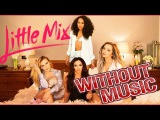 Little Mix - Hair - Without Music SHREDS!