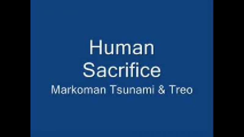 Markoman, Tsunami Treo - Human Sacrifice