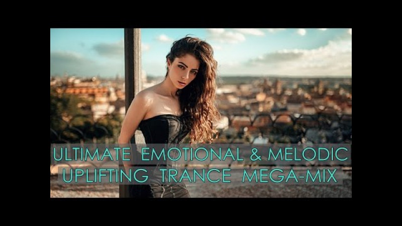 ULTIMATE Emotive Melodic Uplifting Trance Mega-Mix [April Top 25]
