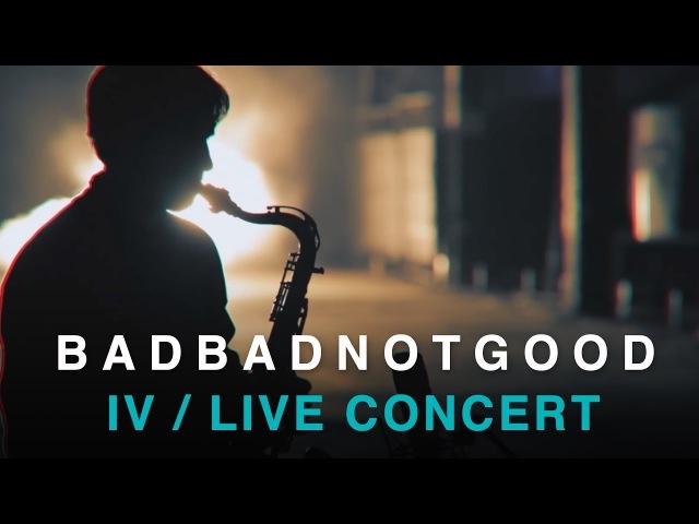 BADBADNOTGOOD   IV   Full Concert