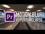 Motion Blur Hyperlapse Timelapse Premiere Pro tutorial by Chung Dha