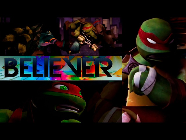 MSC1AR Vids: Raphael - Believer TMNT 2012 MV ♫ [next deadline 2-4 weeks]