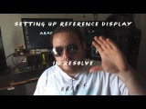 Setting up Reference Display and Calibration in Davinci Resolve