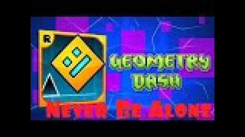 Geometry Dash (Never Be Alone)