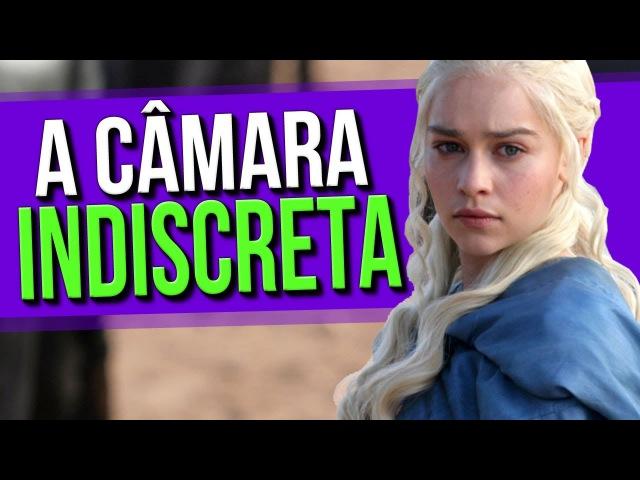 A Câmara Indiscreta com Daenerys Targaryen