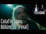 İçerde 39 Bölüm (Final) - Celal'in Sonu