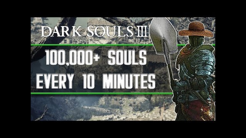 Dark Souls 3 - Best Soul Farming Locations (100,000 Souls Every 10 Minutes)