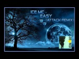 Ice MC - Easy (Attack Remix)