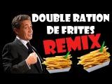 Nicolas Sarkozy - DOUBLE RATION DE FRITES (REMIX POLITIQUE)