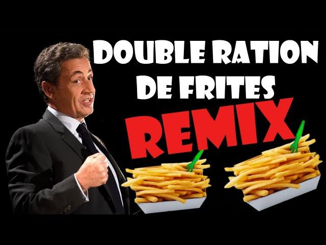 Nicolas Sarkozy DOUBLE RATION DE FRITES REMIX POLITIQUE