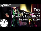 Toy  Meg &amp Dia - Monster (DotEXE Remix) Chewin's Extra +HD,DT  FC 96.07 320pp #1