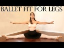 Ballet Fit For Legs Workout – Tone Legs, Slim Thighs Exercises Flexibility Stretches
