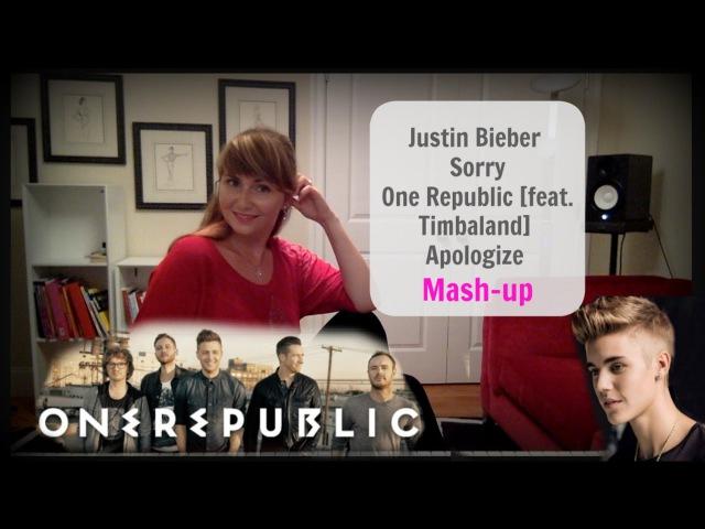 9 Justin Bieber Sorry One Republic feat Timbaland Apologize Mash up by Kate Reenamuze