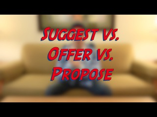 Suggest vs. Offer vs. Propose - Learn English online free video lessons