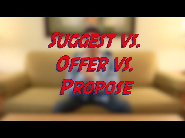 Suggest vs Offer vs Propose Learn English online free video lessons