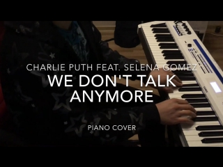 We Don t Talk Anymore  - Charlie Puth feat. Selena Gomez (Piano Cover) by dobrikmusic