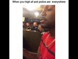 Когда ты накурен а вокруг полицейские