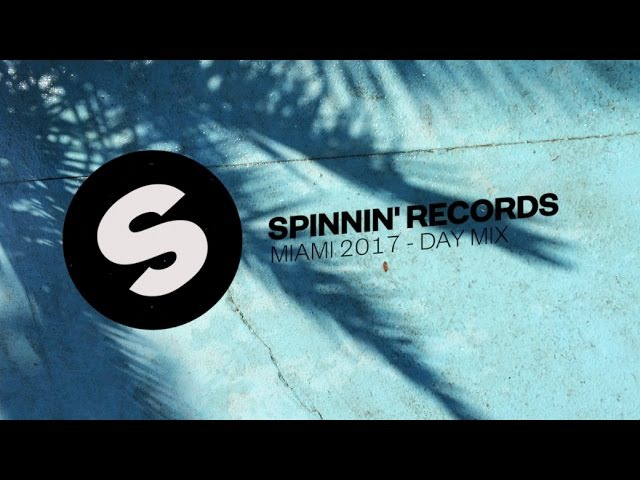 Spinnin Records Miami 2017 - Day Mix