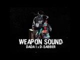 DADA I x D-SABBER - WEAPON SOUND (OFFICIAL AUDIO) 2017