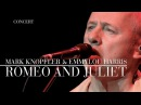 Mark Knopfler Emmylou Harris - Romeo And Juliet (Real Live Roadrunning | Official Live Video)