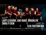 Lady Leshurr, Juki Ranx, Brooklyn–Swag Fi Dem | Dancehall Choreo by Ilya Footonfaya