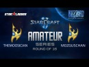 Amateur Series Round of 16: themoOsician (P) vs MozgusChan (P)