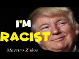 DONALD TRUMP I'M RACIST (PARODY) - MAESTRO ZIIKOS