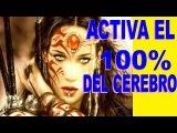 A1 E2 DESCUBRE COMO ACTIVAR EL 100 DE TU CEREBRO  y OBTENER PODERES MENTALES
