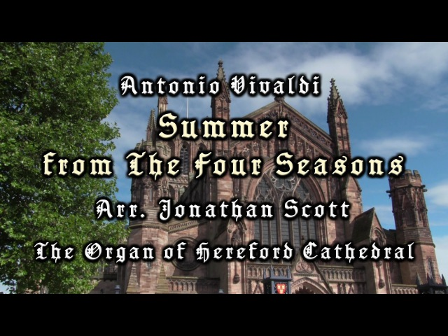 VIVALDI - SUMMER - HEREFORD CATHEDRAL ORGAN - JONATHAN SCOTT