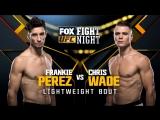 UFC ON FOX 25:  Chris Wade vs Frankie Perez Full Fight