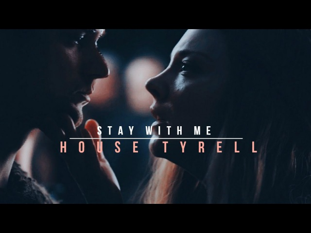 House Tyrell Stay With Me