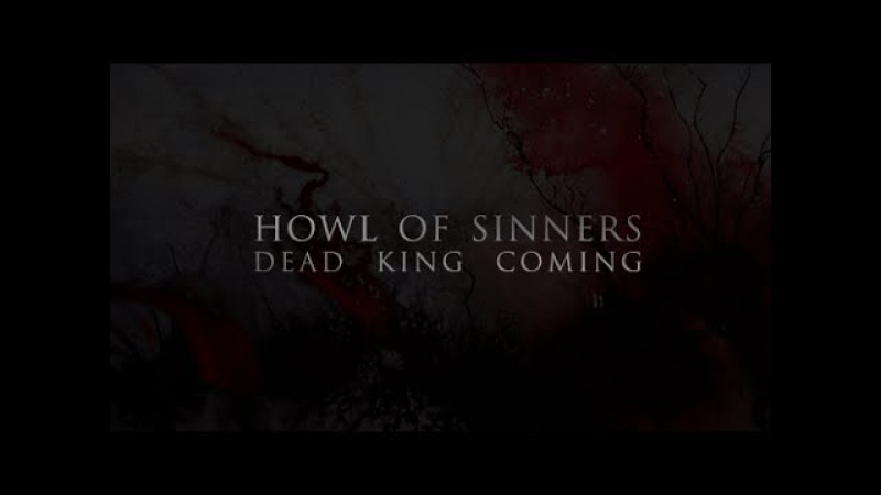 HOWL OF SINNERS: dead king coming