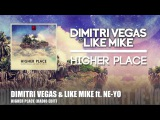 Dimitri Vegas &amp Like Mike feat. Ne-Yo - Higher Place (Radio Edit)