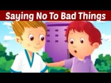 How To Say No To Bad Things - Good Habits and Manners for Kids Animation Video