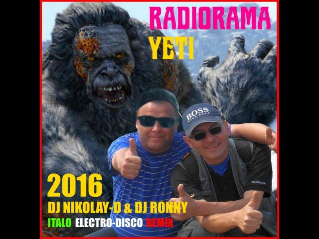 RADIORAMA – Yeti(DJ NIKOLAY-D DJ RONNY ITALO ELECTRO-DISCO REMIX 2016)