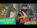 PEPE AGUILAR - EL VLOG 060 - LA SAGRADA FAMILIA - AGUILAR EN BARCELONA