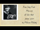 Kim Jong Kook - Men Are All Like That {PIANO cover by Melissa Melody}