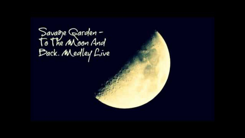 Savage Garden To The Moon And Back Live