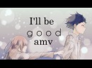 Koe no Katachi ~ I'll be good amv