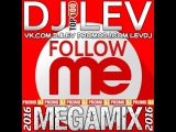 DJ LEV  FOLLOW ME (MEGAMIX 2016)