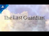 The Last Guardian - PlayStation Experience 2016 Trailer | PS4