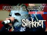 SLIPKNOT - FUNNY & CRAZY MOMENTS 1999-2002