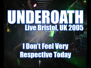 06 - I Don't Feel Very Respective Today - UnderOath - Live Bristol, UK 21/01/05