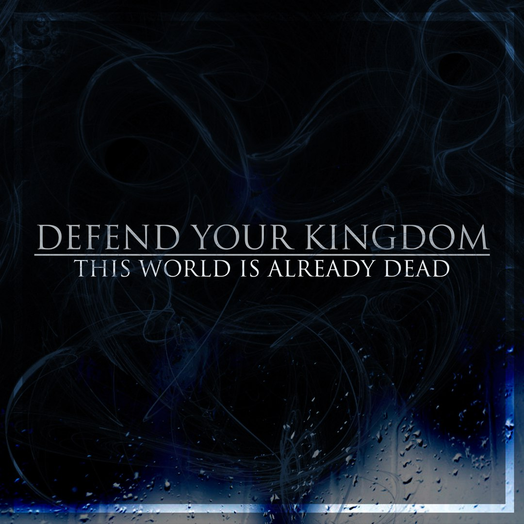 Defend Your Kingdom - This World Is Already Dead [EP] (2017)