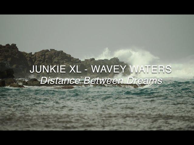 Junkie XL Wavey Waters Distance Between Dreams Score