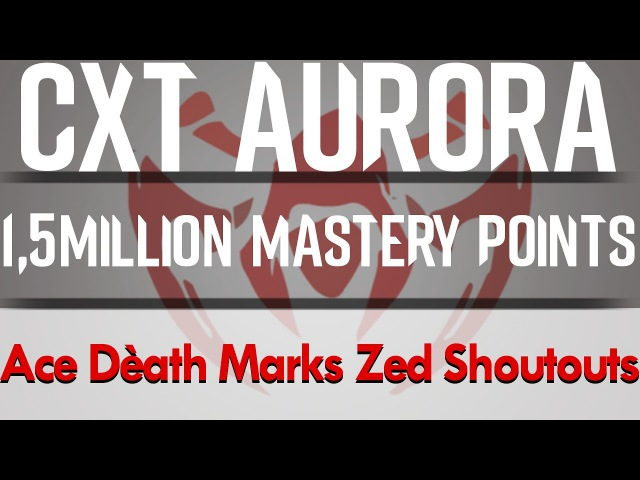 1,5 MILLION MASTERY POINTS - CXT AURORÁ - Zed Montage Shoutout 2