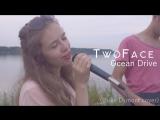 TwoFace - Ocean Drive (Duke Dumont cover)